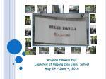 Brigada Eskwela Plus  Launched at Bagong Ilog Elem. School May 24 – June 4, 2010