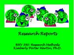 Research Reports BHV 390: Research Methods Kimberly Porter Martin, Ph.D.
