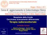 Neoplasie della tiroide Carcinoma scarsamente differenziato Terapia radiorecettoriale