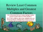 Review Least Common Multiples and Greatest Common Factors