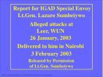 Report for IGAD Special Envoy Lt.Gen. Lazaro Sumbeiywo Alleged attacks at Leer, WUN