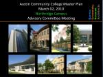 Austin Community College Master Plan March 02, 2010 Northridge Campus Advisory Committee Meeting