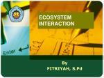 ECOSYSTEM INTERACTION