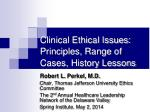 Clinical Ethical Issues: Principles, Range of Cases, History Lessons