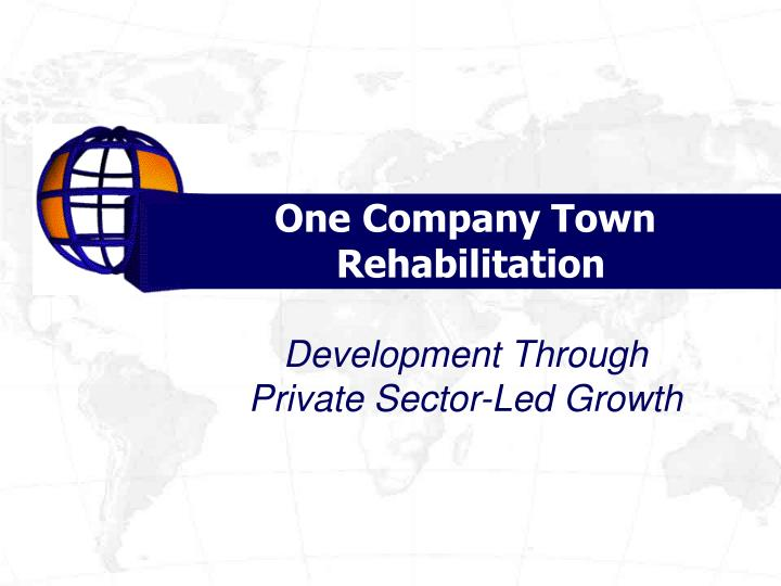 one company town rehabilitation development through private sector led growth n.