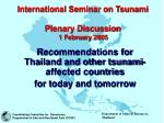 International Seminar on Tsunami Plenary Discussion 1 February 2005