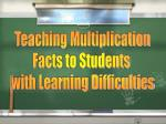 Teaching Multiplication Facts to Students with Learning Difficulties