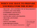 WHEN YOU HAVE TO PREPARE YOURSELF FOR THE EURO?