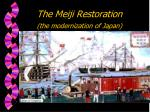 The Meiji Restoration (the modernization of Japan)