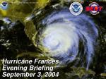 Hurricane Frances Evening Briefing September 3, 2004