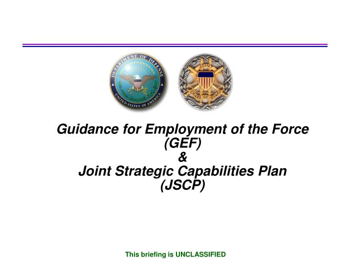 guidance for employment of the force gef joint strategic capabilities plan jscp n.
