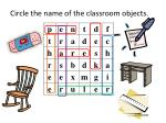 Circle the name of the classroom objects.