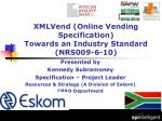XMLVend (Online Vending Specification) Towards an Industry Standard (NRS009-6-10)