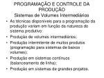 PROGRAMAÇÃO E CONTROLE DA PRODUÇÃO  Sistemas de Volumes Intermediários