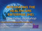INTEGRATING THE HEALTHCARE ENTERPISE (IHE) Orientation Workshop