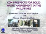 CDM PROSPECTS FOR SOLID WASTE MANAGEMENT IN THE PHILIPPINES