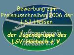 Bewerbung zum Preisausschreiben 2006 der LSJ-Hessen