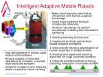 Intelligent Adaptive Mobile Robots