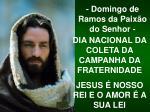 DIA NACIONAL DA COLETA DA CAMPANHA DA FRATERNIDADE JESUS É NOSSO REI E O AMOR É A SUA LEI
