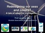 Redesigning our seas and coasts? A tale of adaptive management