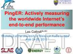 PingER: Actively measuring the worldwide Internet's  end-to-end performance