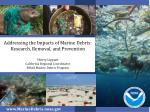 Addressing the Impacts of Marine Debris: Research, Removal, and Prevention Sherry Lippiatt