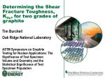 Determining the Shear Fracture Toughness, K IIc , for two grades of graphite