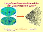 Large-Scale Structure beyond the 2dF Galaxy Redshift Survey