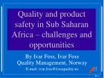 Quality and product safety in Sub Saharan Africa – challenges and opportunities