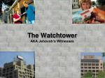 The Watchtower AKA Jehovah's Witnesses