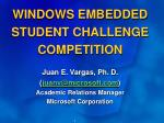 WINDOWS EMBEDDED STUDENT CHALLENGE COMPETITION Juan E. Vargas, Ph. D. ( juanv@microsoft )