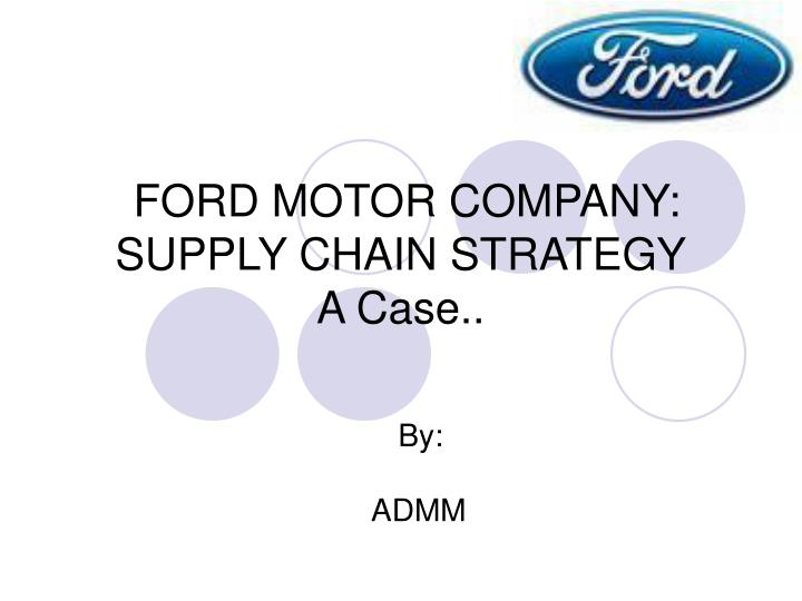 ford motor company supply chain strategy a case n.