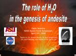 The role of H 2 O in the genesis of andesite