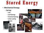 Mechanical Energy Springs Coil Leaf Springs Torsional Springs Linear spring Shocks etc.