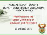 ANNUAL REPORT  2012/13  DEPARTMENT HIGHER EDUCATION AND TRAINING Presentation to the