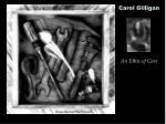 Carol Gilligan An Ethic of Care