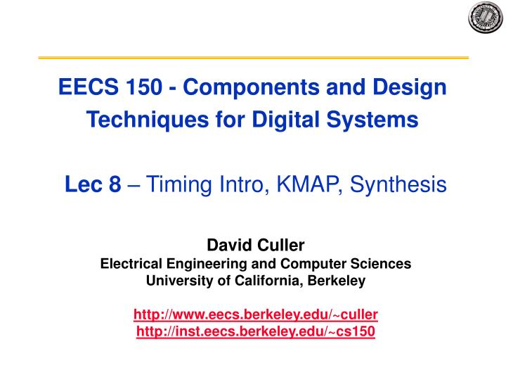 eecs 150 components and design techniques for digital systems lec 8 timing intro kmap synthesis n.