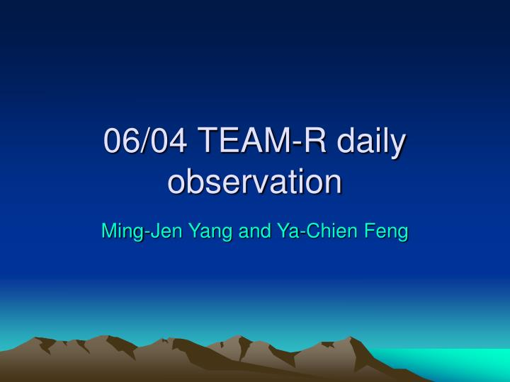 06 04 team r daily observation n.