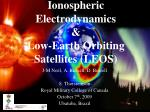 Ionospheric Electrodynamics & Low-Earth Orbiting Satellites (LEOS)