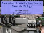 Automation of Complex Procedures in Molecular Biology Robert Weinzierl  Imperial College London