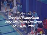 7th Annual  Greater Philadelphia   2012 Sea Perch Challenge March 24, 2012