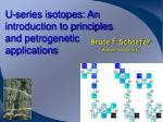 U-series isotopes: An introduction to principles and petrogenetic applications