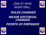 2006-07 NFHS BASKETBALL RULES CHANGES MAJOR EDITORIAL CHANGES POINTS OF EMPHASIS