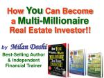How  You  Can Become a  Multi-Millionaire  Real Estate Investor!!