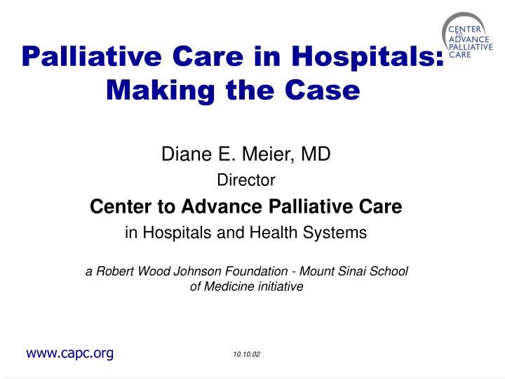 palliative care in hospitals making the case n.