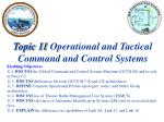 Topic 11 Operational and Tactical Command and Control Systems Enabling Objectives