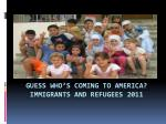Guess Who's Coming to America? Immigrants and refugees 2011