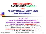 DISTINGUISHING DARK ENERGY  MODELS VIA GRAVITATIONAL-WAVE (GW)  MEASUREMENTS