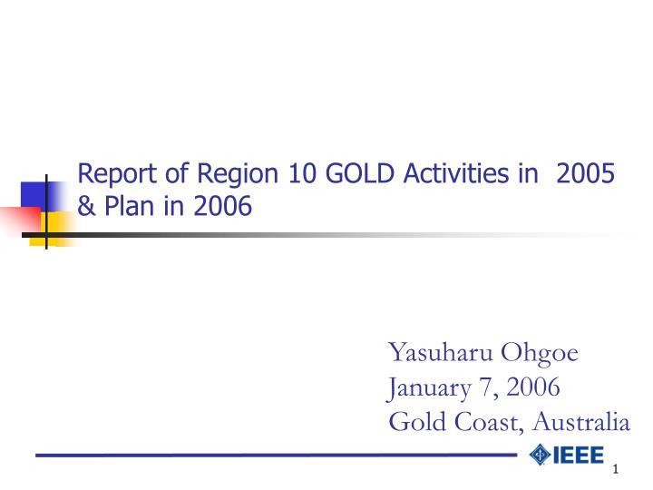report of region 10 gold activities in 200 5 plan in 200 6 n.