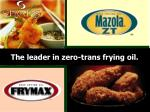 The leader in zero-trans frying oil.